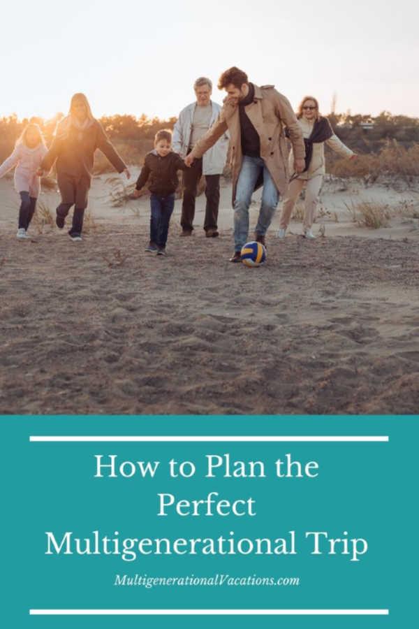 plan multigenerational travel-Multigenerational Vacations
