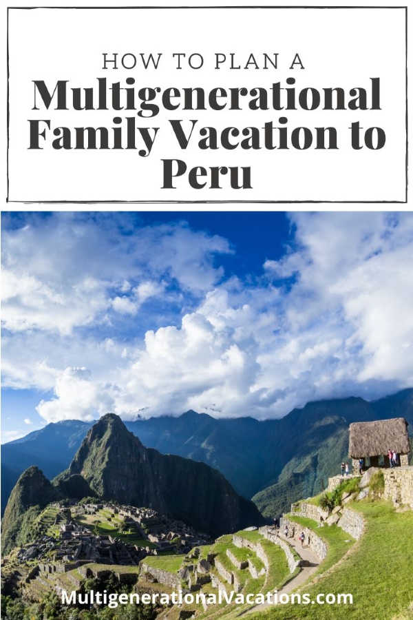 How to Plan a Multigenerational Vacation to Peru-Multigenerational Vacations