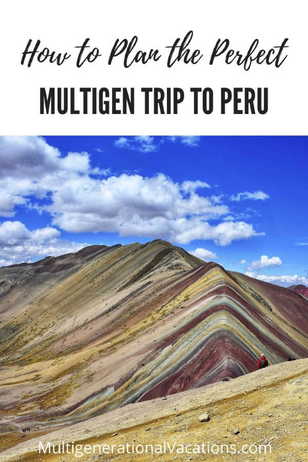 How to Plan an Amazing Multigen Trip to Peru-Multigenerational Vacations