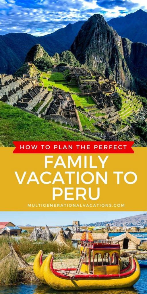 How to Plan the Perfect Family Vacation to Peru-Multigenerational Vacations