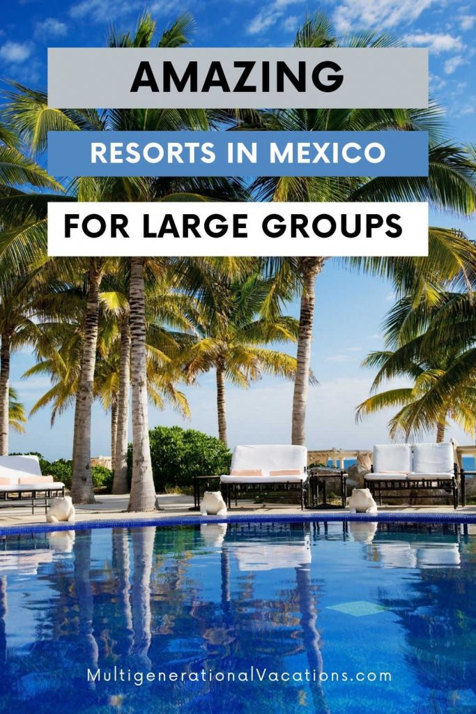 Mexico All Inclusive Resorts for Families-Multigenerational Vacations